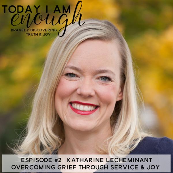 Overcoming Grief through Service & Joy | Katharine LeCheminant: (TIAE Episode #2)