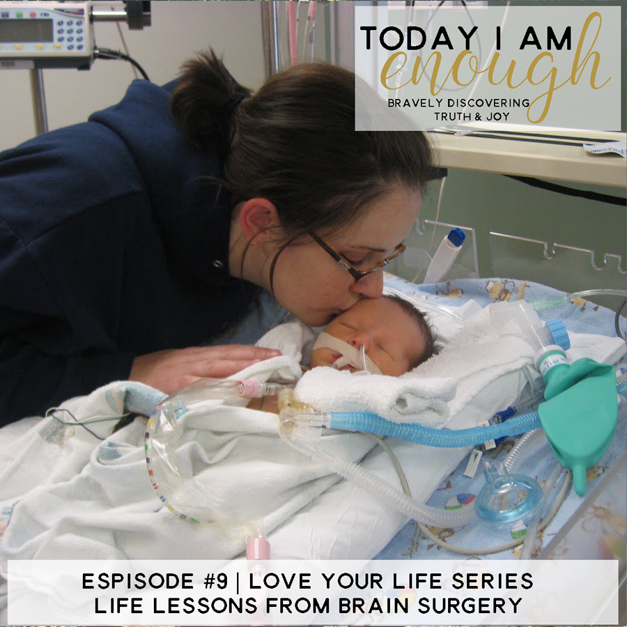 EP #9   Life Lessons from Brain Surgery   Love Your Life Series